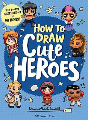 How to Draw Cute Heroes: Step-By-Step Instructions for 50 Icons!