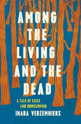 Among the Living and the Dead: A Tale of Exile and Homecomin...