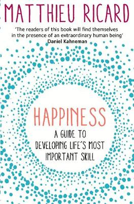 Happiness: A Guide to Developing Life's Most Important...