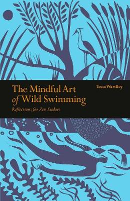 Mindful Art of Wild Swimming, The: Reflections for Zen Seeke...