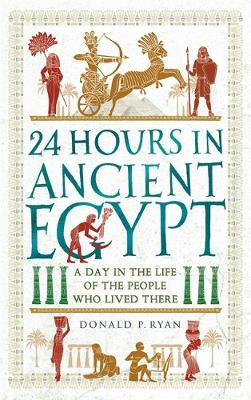 24 Hours in Ancient Egypt: A Day in the Life of the People W...