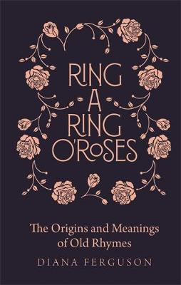 Ring-a-Ring o'Roses: Old Rhymes and Their True Meaning...