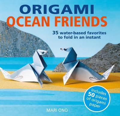Origami Ocean Friends: 35 Water-Based Favorites to Fold in a...