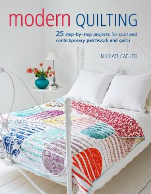 Modern Quilting: 25 Step-by-Step Projects for Cool and Conte...