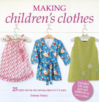 Making Children's Clothes: 25 Stylish Step-by-Step Sewing Projects for 0-5 Years, Including Full-Size Paper Patterns