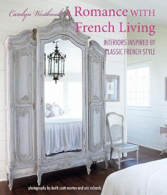 Romance with French Living, A: Interiors Inspired by Classic...