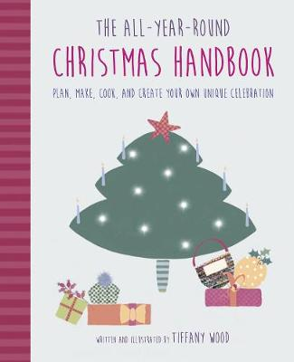 All-Year-Round Christmas Handbook, The: Plan, Make, Cook, an...