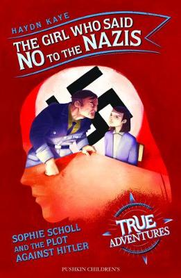 Girl Who Said No to the Nazis, The: Sophie Scholl and the Plot Against Hitler