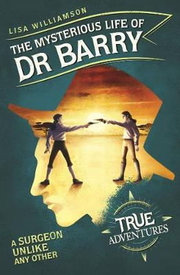 Mysterious Life of Dr Barry, The: A Surgeon Unlike Any Other