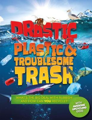 Drastic Plastic and Troublesome Trash: What's the big ...