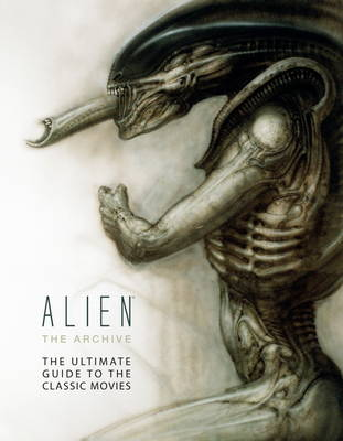 Alien – The Archive: The Ultimate Guide to the Classic...
