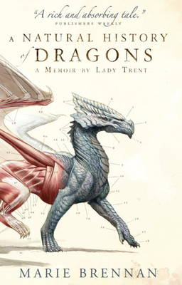 Natural History of Dragons, A: A Memoir by Lady Trent