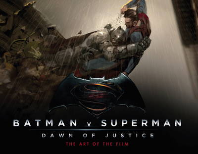 Batman v Superman: Dawn of Justice: The Art of the Film