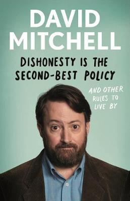 Dishonesty is the Second-Best Policy: And Other Rules to Liv...