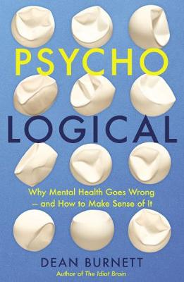 Psycho-Logical: Why Mental Health Goes Wrong – and How to Make Sense of It