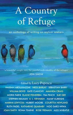 Country of Refuge, A: An Anthology of Writing on Asylum Seek...
