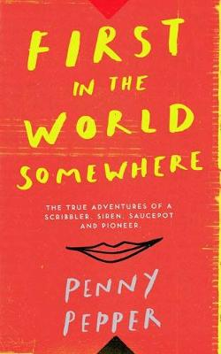 First in the World Somewhere: The True Adventures of a Scrib...