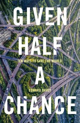 Given Half a Chance: Ten Ways to Save the World