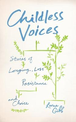 Childless Voices: Stories of Longing, Loss, Resistance and C...