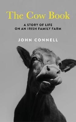 Cow Book, The: A Story of Life on an Irish Family Farm
