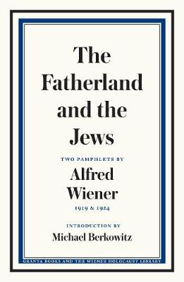 Fatherland and the Jews, The: Two Pamphlets by Alfred Wiener, 1919 and 1924