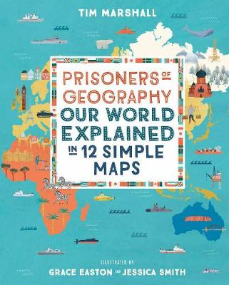 Prisoners of Geography: Our World Explained in 12 Simple Map...