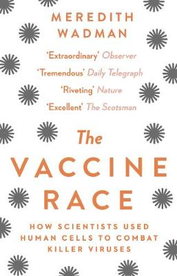 Vaccine Race, The: How Scientists Used Human Cells to Combat...