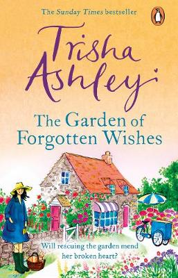 Garden of Forgotten Wishes, The: The heartwarming and uplifting new rom-com from the Sunday Times bestseller