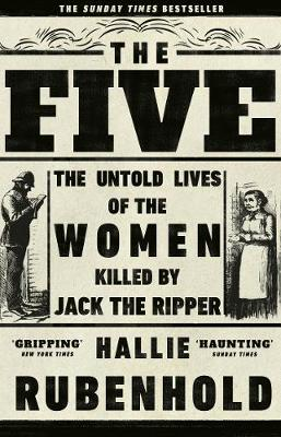 Five, The: The Untold Lives of the Women Killed by Jack the ...
