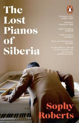 Lost Pianos of Siberia, The: A Sunday Times Book of 2020