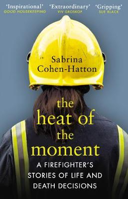 Heat of the Moment, The: A Firefighter's Stories of Life and Death Decisions