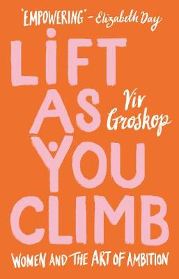Lift as You Climb: Women, Ambition and How to Change