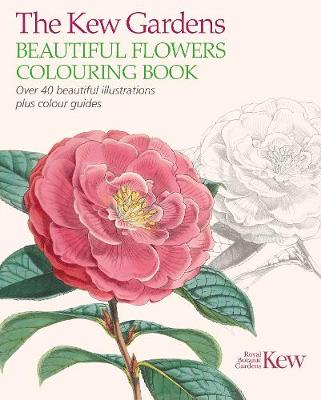 Kew Gardens Beautiful Flowers Colouring Book, The: Over 40 Beautiful Illustrations Plus Colour Guides