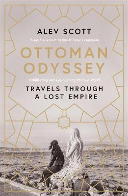 Ottoman Odyssey: Travels through a Lost Empire: Shortlisted ...