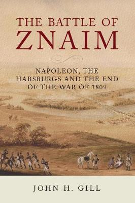 Battle of Znaim, The: Napoleon, The Habsburgs and the end of...