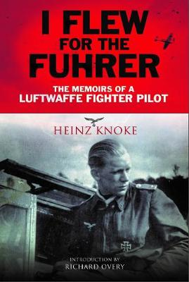 I Flew for the Fuhrer: The Memoirs of a Luftwaffe Fighter Pilot