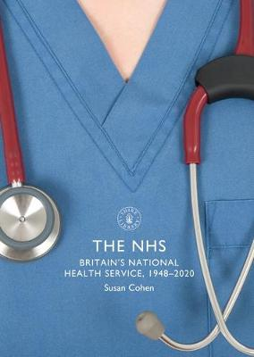 NHS, The: Britain's National Health Service, 1948-2020
