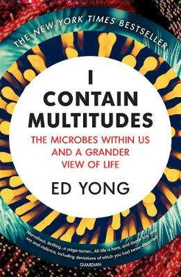 I Contain Multitudes: The Microbes Within Us and a Grander V...
