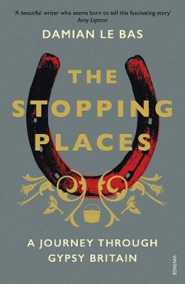 Stopping Places, The: A Journey Through Gypsy Britain