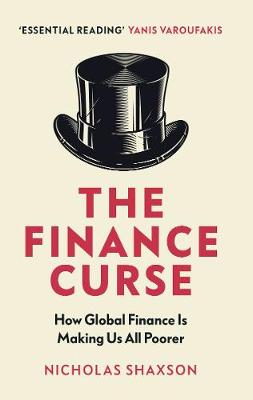 Finance Curse, The: How global finance is making us all poor...