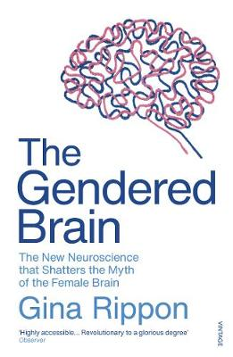 Gendered Brain, The: The new neuroscience that shatters the ...