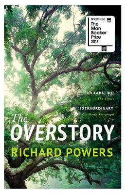 Overstory, The: Winner of the 2019 Pulitzer Prize for Fiction by Richard Powers