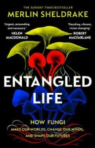 Exclusive Signed Edition: Entangled Life: How Fungi Make Our Worlds, Change Our Minds and Shape Our Futures