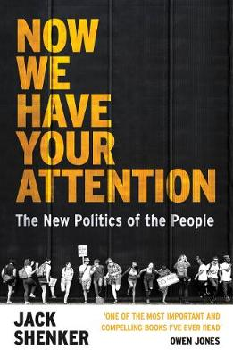Now We Have Your Attention: The New Politics of the People