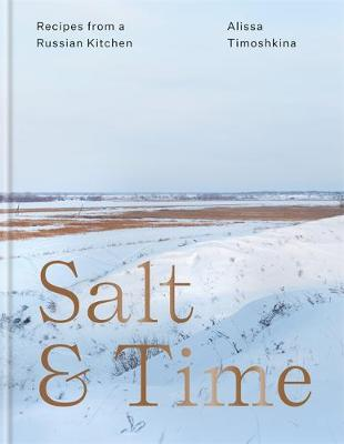 Salt & Time: Recipes from a Russian kitchen