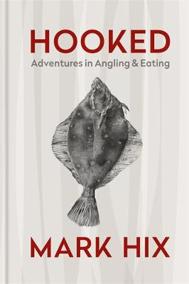 HOOKED: Adventures in Angling and Eating