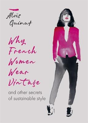 Why French Women Wear Vintage: and other secrets of sustaina...
