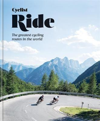 Cyclist – Ride: The greatest cycling routes in the wor...