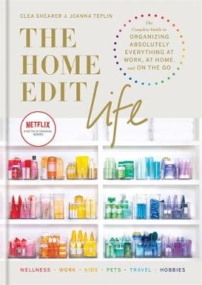 The Home Edit Life: The Complete Guide to Organizing Absolut...