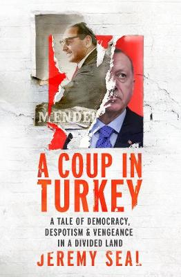 Coup in Turkey, A: A Tale of Democracy, Despotism and Vengeance in a Divided Land